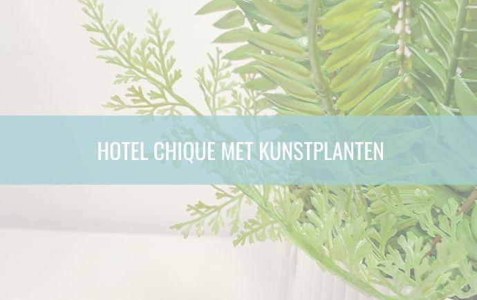 Hotel Chique met kunstplanten